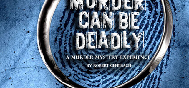 Murder Can Be Deadly TICKETS Available